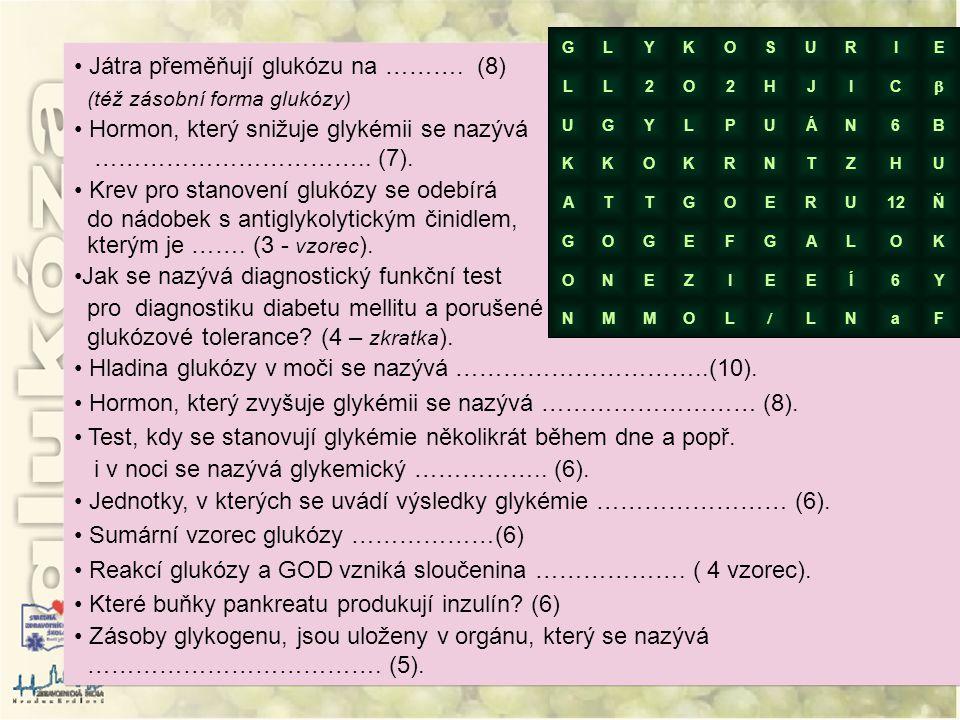 Játra přeměňují glukózu na ………. (8) (též zásobní forma glukózy)
