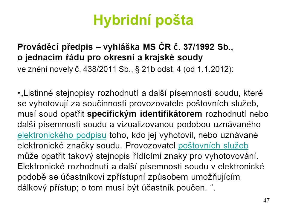 Hybridní pošta Prováděcí předpis – vyhláška MS ČR č. 37/1992 Sb., o jednacím řádu pro okresní a krajské soudy.