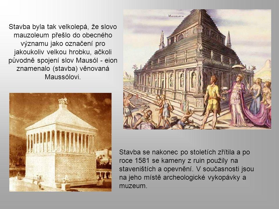 Stavba byla tak velkolepá, že slovo mauzoleum přešlo do obecného významu jako označení pro jakoukoliv velkou hrobku, ačkoli původně spojení slov Mausól - eion znamenalo (stavba) věnovaná Maussólovi.