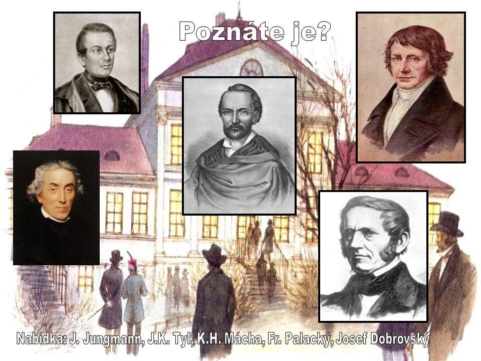 Poznáte je Nabídka: J. Jungmann, J.K. Tyl, K.H. Mácha, Fr. Palacký, Josef Dobrovský