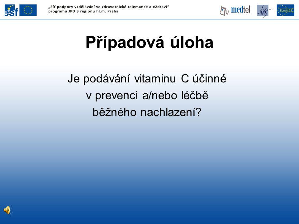 Případová úloha Je podávání vitaminu C účinné v prevenci a/nebo léčbě