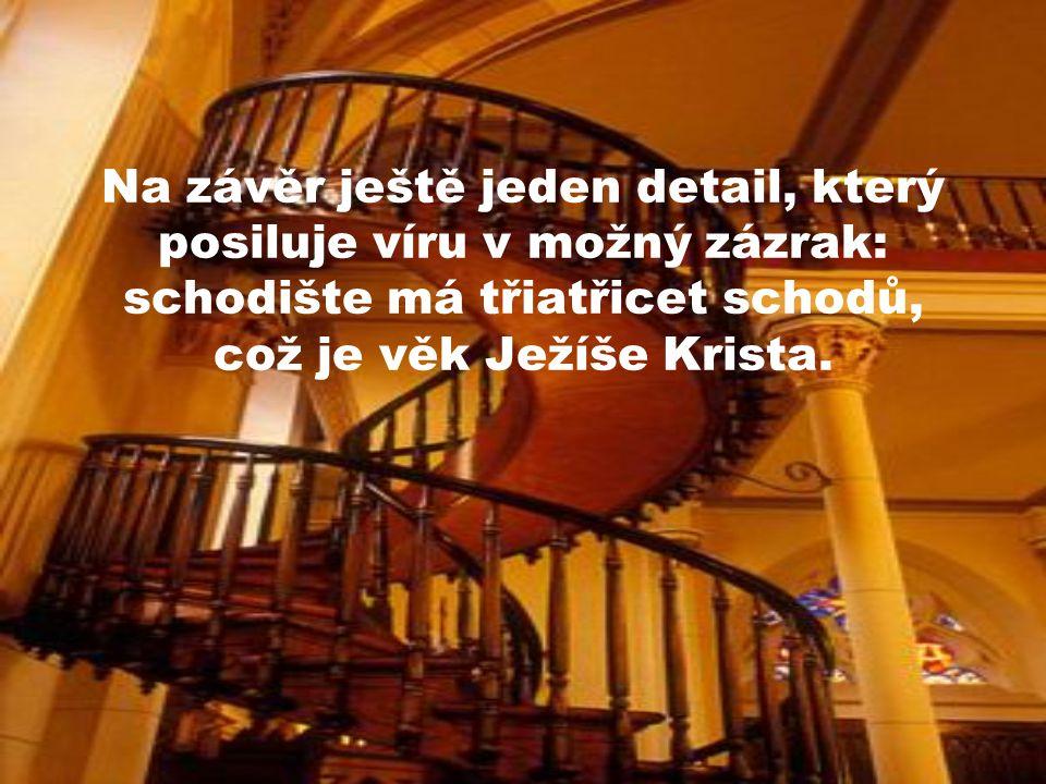 Na závěr ještě jeden detail, který posiluje víru v možný zázrak: schodište má třiatřicet schodů, což je věk Ježíše Krista.