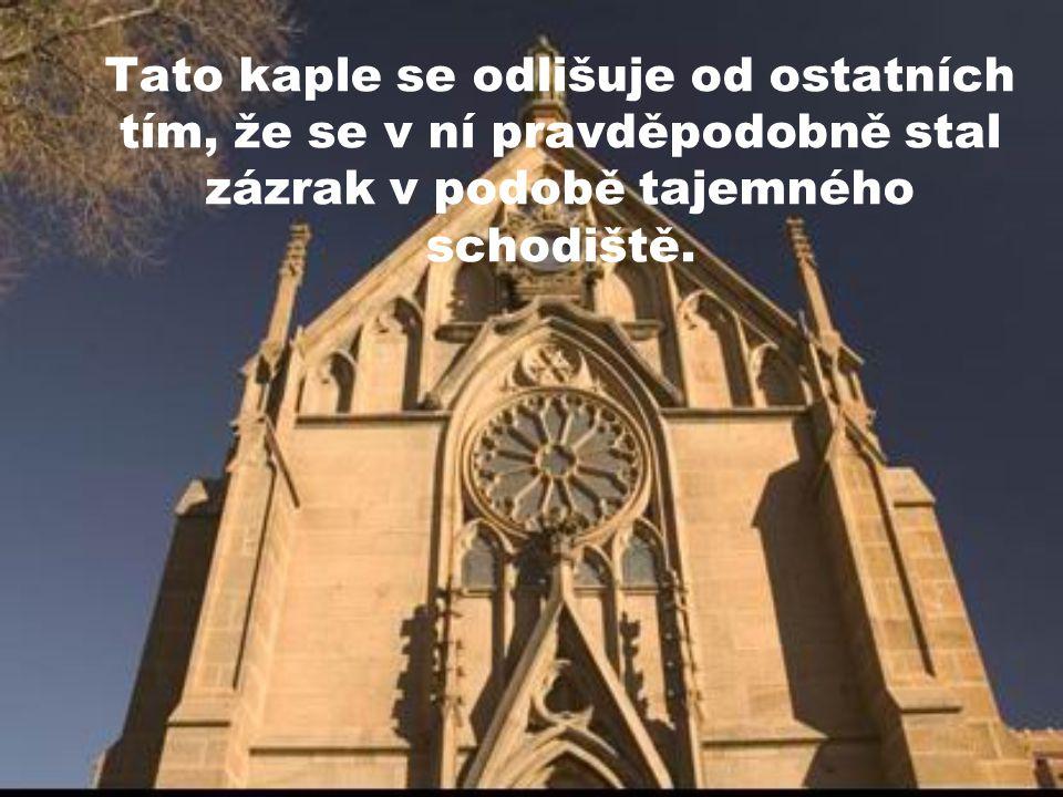 Tato kaple se odlišuje od ostatních tím, že se v ní pravděpodobně stal zázrak v podobě tajemného schodiště.