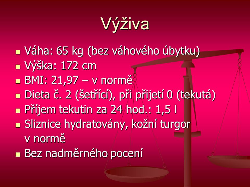 Výživa Váha: 65 kg (bez váhového úbytku) Výška: 172 cm