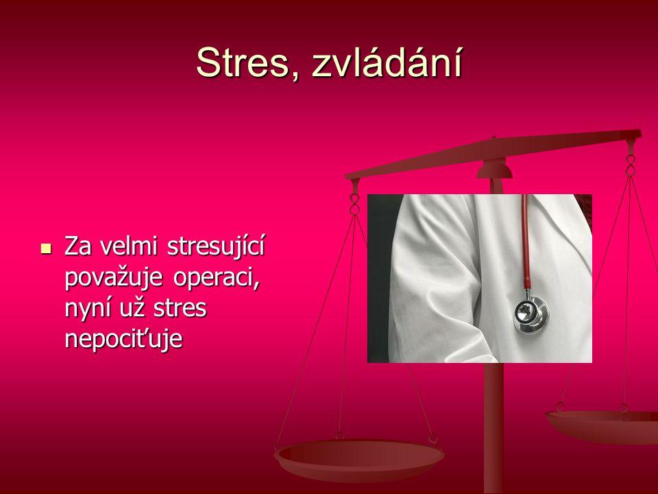 Stres, zvládání Za velmi stresující považuje operaci, nyní už stres nepociťuje