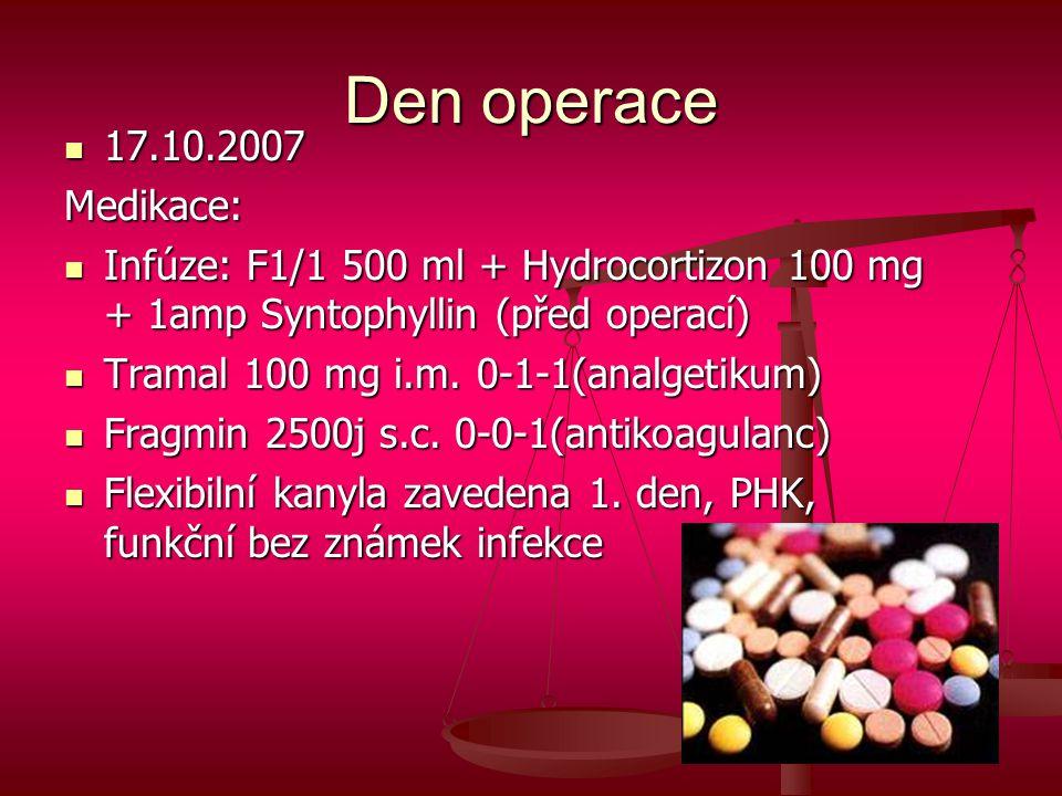 Den operace 17.10.2007. Medikace: Infúze: F1/1 500 ml + Hydrocortizon 100 mg + 1amp Syntophyllin (před operací)