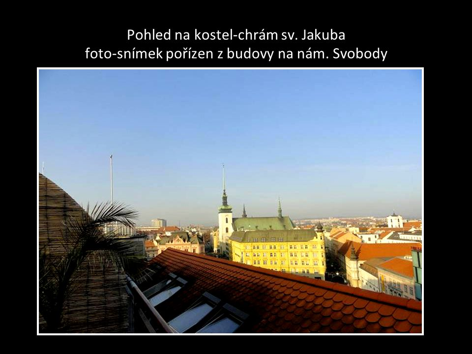 Pohled na kostel-chrám sv. Jakuba foto-snímek pořízen z budovy na nám