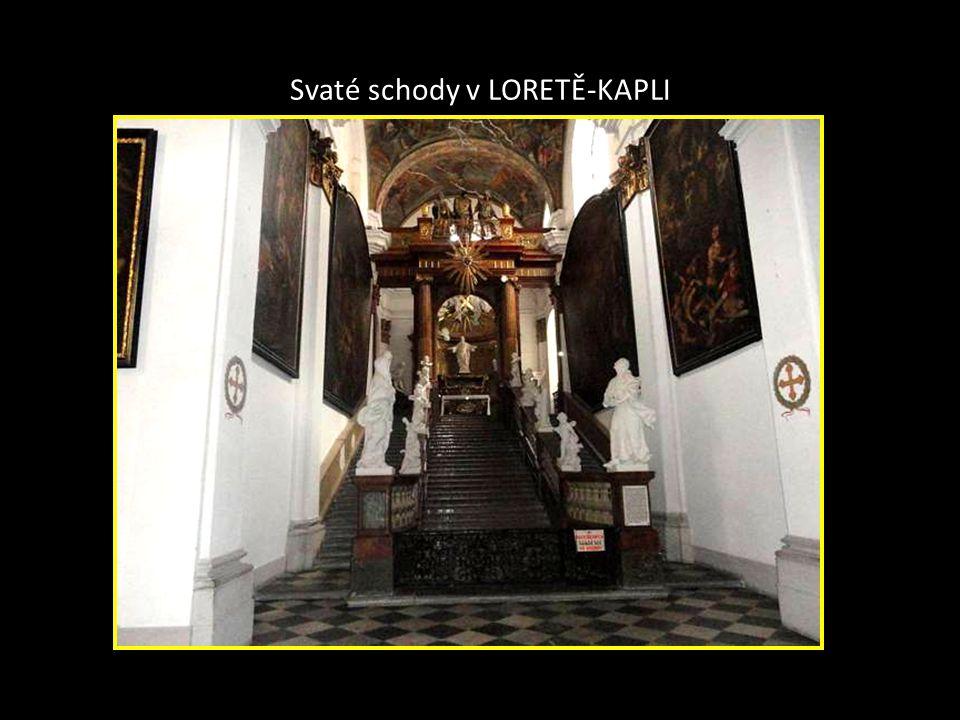 Svaté schody v LORETĚ-KAPLI