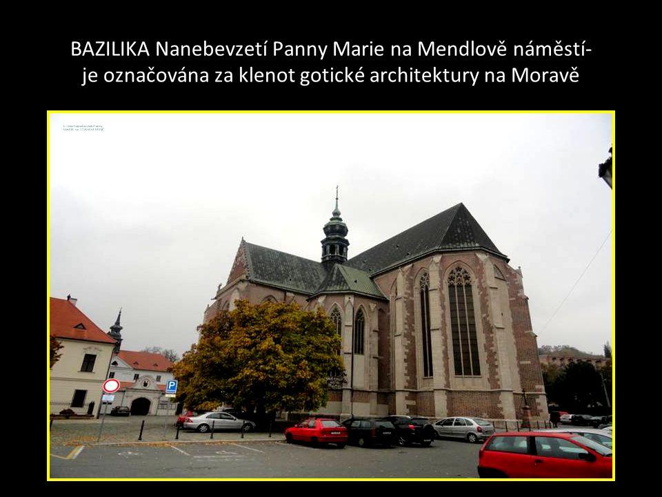 BAZILIKA Nanebevzetí Panny Marie na Mendlově náměstí- je označována za klenot gotické architektury na Moravě