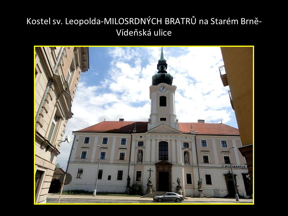Kostel sv. Leopolda-MILOSRDNÝCH BRATRŮ na Starém Brně-Vídeňská ulice