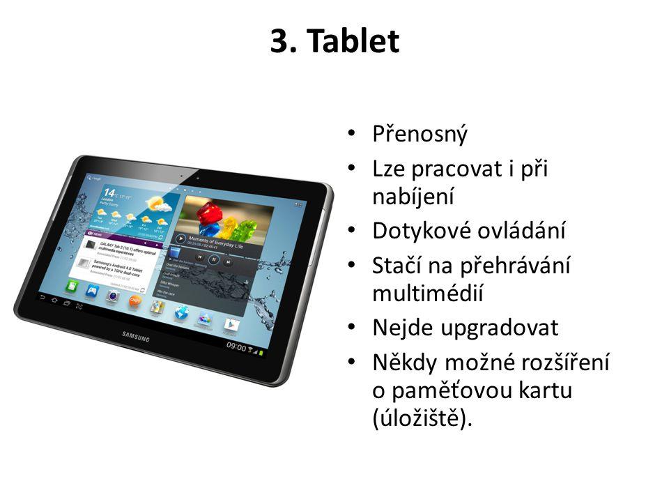 3. Tablet Přenosný Lze pracovat i při nabíjení Dotykové ovládání
