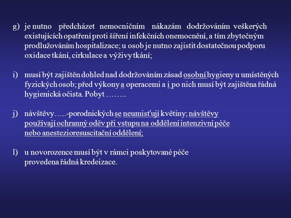 g) je nutno předcházet nemocničním nákazám dodržováním veškerých existujících opatření proti šíření infekčních onemocnění, a tím zbytečným prodlužováním hospitalizace; u osob je nutno zajistit dostatečnou podporu oxidace tkání, cirkulace a výživy tkání;