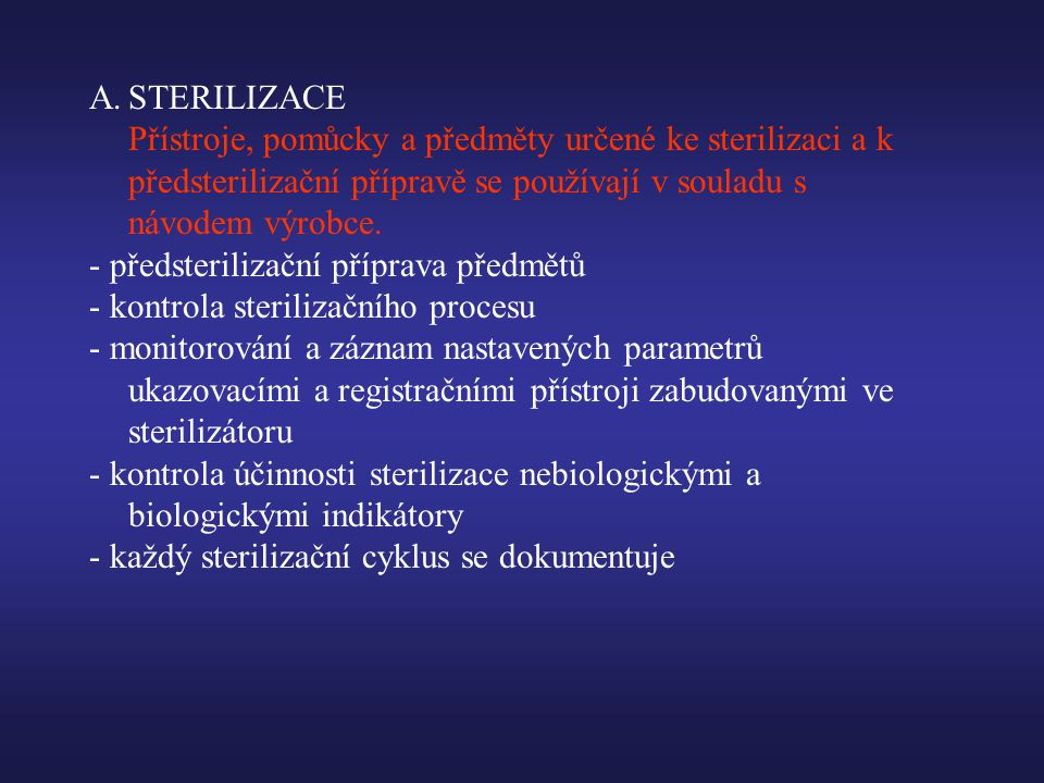 STERILIZACE Přístroje, pomůcky a předměty určené ke sterilizaci a k předsterilizační přípravě se používají v souladu s návodem výrobce.