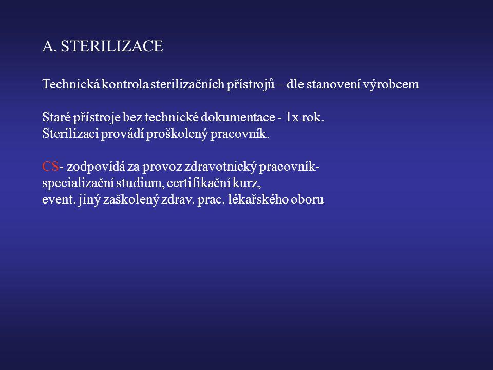 STERILIZACE Technická kontrola sterilizačních přístrojů – dle stanovení výrobcem. Staré přístroje bez technické dokumentace - 1x rok.