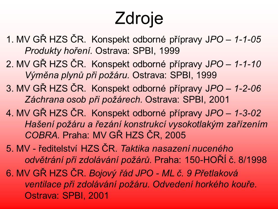 Zdroje 1. MV GŘ HZS ČR. Konspekt odborné přípravy JPO – 1-1-05 Produkty hoření. Ostrava: SPBI, 1999.