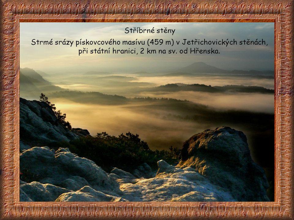 Stříbrné stěny Strmé srázy pískovcového masívu (459 m) v Jetřichovických stěnách, při státní hranici, 2 km na sv.