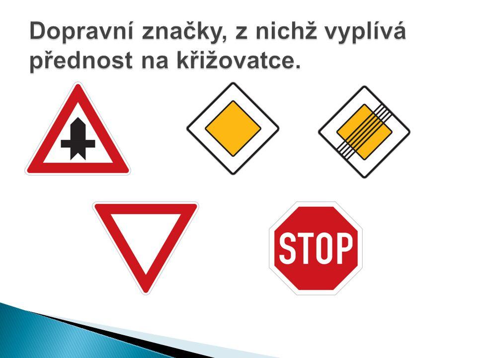 Dopravní značky, z nichž vyplívá přednost na křižovatce.