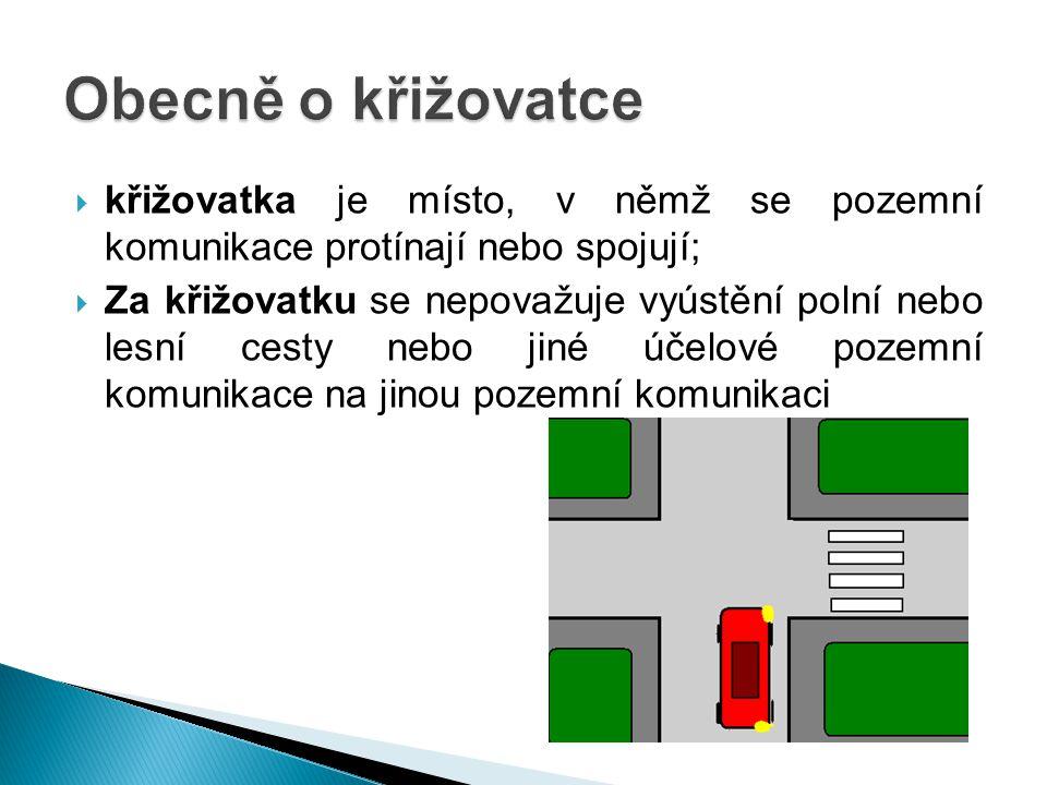 Obecně o křižovatce křižovatka je místo, v němž se pozemní komunikace protínají nebo spojují;