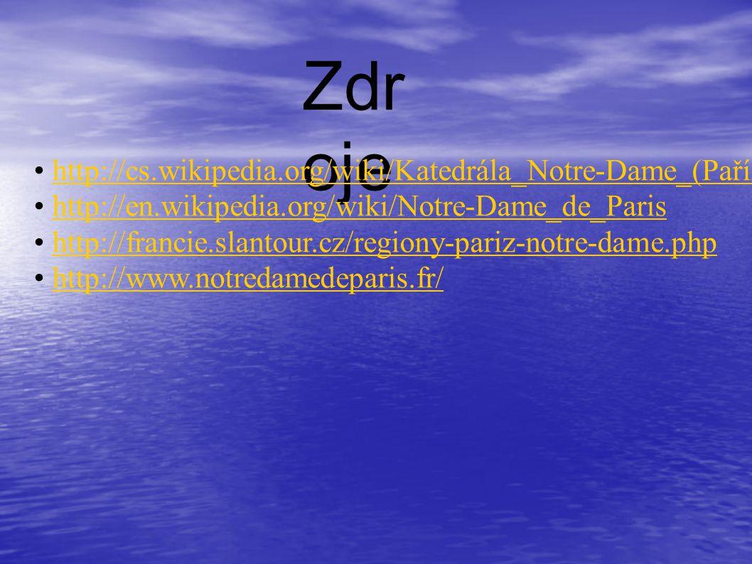 Zdroje • http://cs.wikipedia.org/wiki/Katedrála_Notre-Dame_(Paříž)