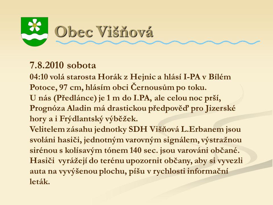 Obec Višňová 7.8.2010 sobota. 04:10 volá starosta Horák z Hejnic a hlásí I-PA v Bílém Potoce, 97 cm, hlásím obci Černousům po toku.