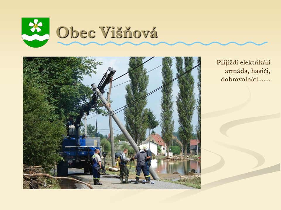 Obec Višňová Přijíždí elektrikáři armáda, hasiči, dobrovolníci.......