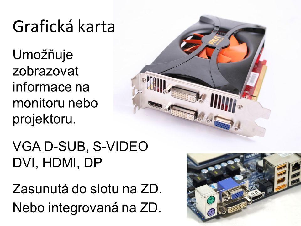 Grafická karta Umožňuje zobrazovat informace na monitoru nebo projektoru. VGA D-SUB, S-VIDEO. DVI, HDMI, DP.