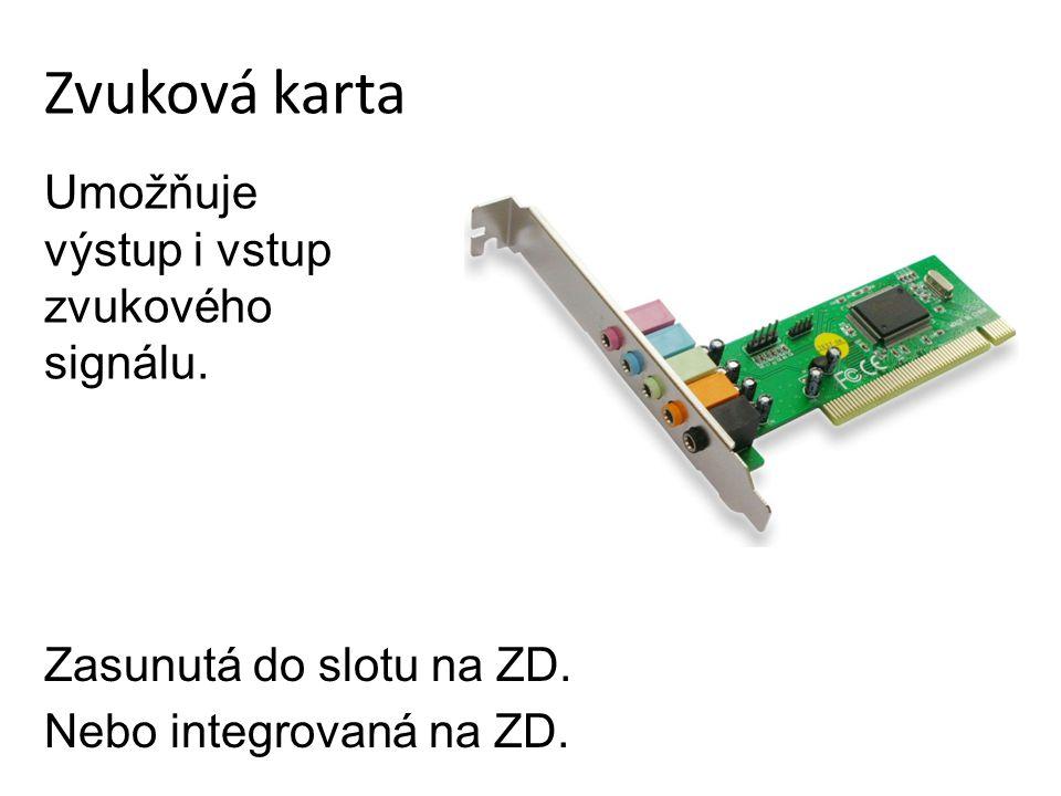 Zvuková karta Umožňuje výstup i vstup zvukového signálu.