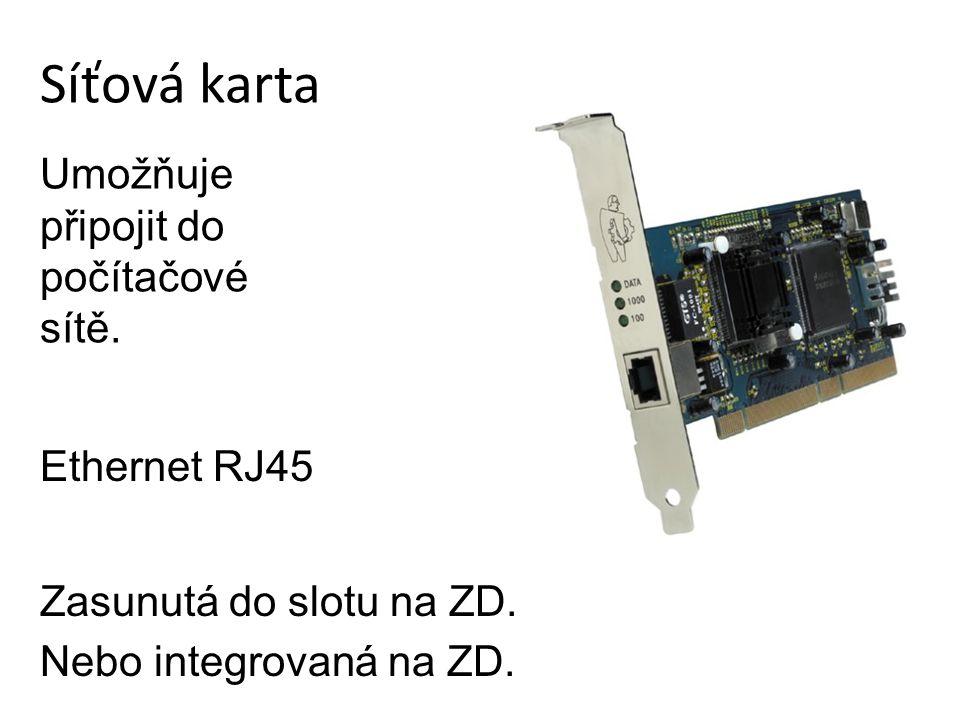 Síťová karta Umožňuje připojit do počítačové sítě. Ethernet RJ45