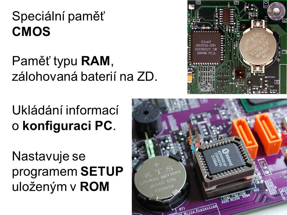 Speciální paměť CMOS. Paměť typu RAM, zálohovaná baterií na ZD. Ukládání informací o konfiguraci PC.