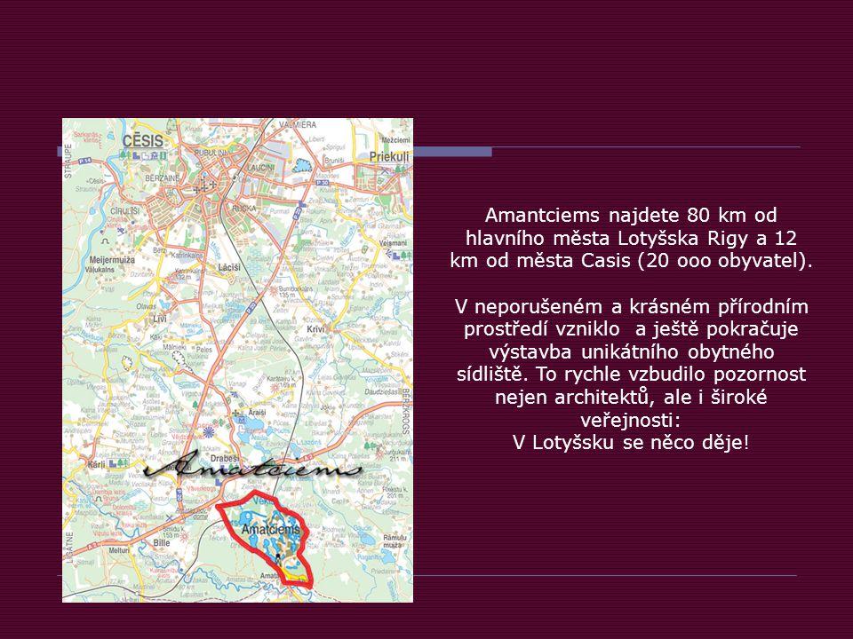 Amantciems najdete 80 km od hlavního města Lotyšska Rigy a 12 km od města Casis (20 ooo obyvatel).