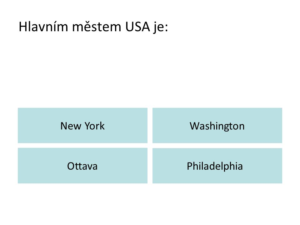 Hlavním městem USA je: New York Washington Ottava Philadelphia