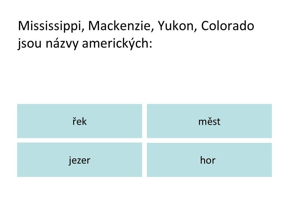 Mississippi, Mackenzie, Yukon, Colorado jsou názvy amerických: