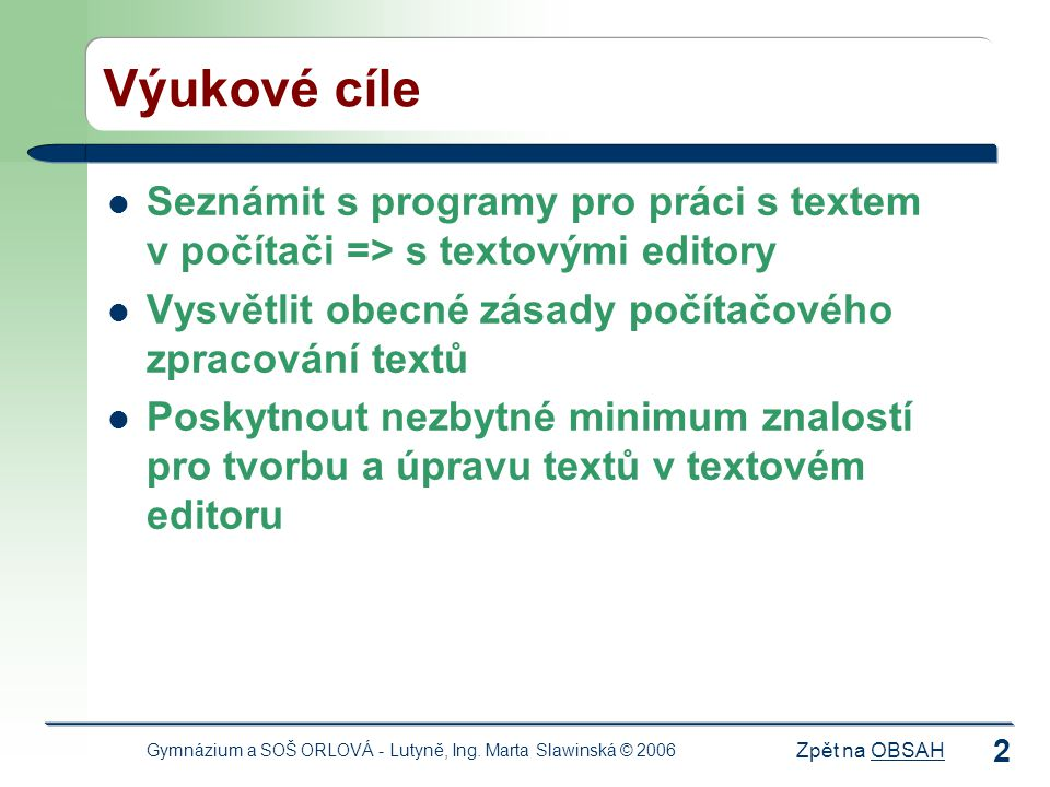Výukové cíle Seznámit s programy pro práci s textem v počítači => s textovými editory. Vysvětlit obecné zásady počítačového zpracování textů.