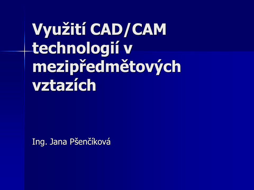 Využití CAD/CAM technologií v mezipředmětových vztazích