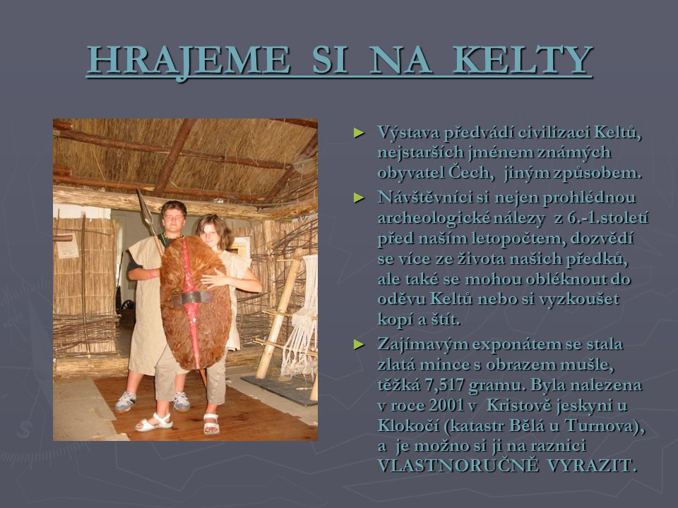 HRAJEME SI NA KELTY Výstava předvádí civilizaci Keltů, nejstarších jménem známých obyvatel Čech, jiným způsobem.