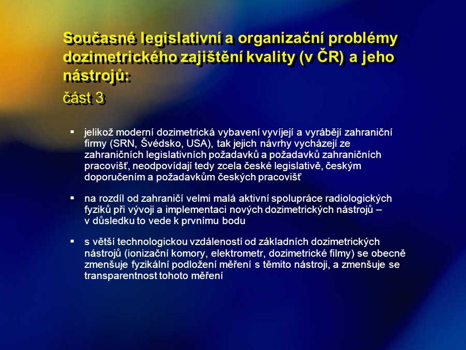 Současné legislativní a organizační problémy dozimetrického zajištění kvality (v ČR) a jeho nástrojů: