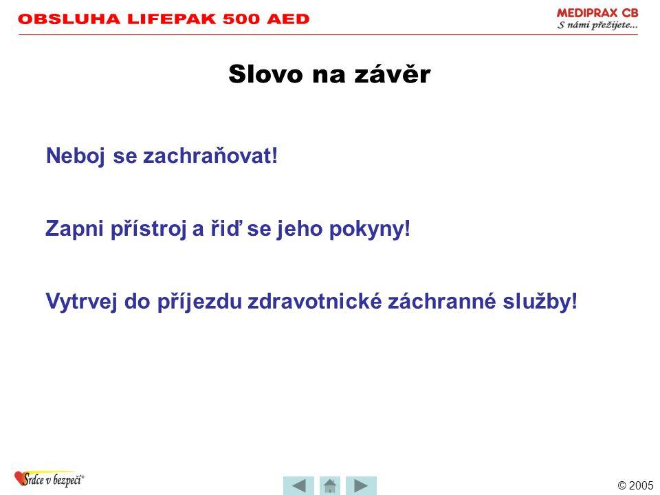 OBSLUHA LIFEPAK 500 AED Slovo na závěr Neboj se zachraňovat!
