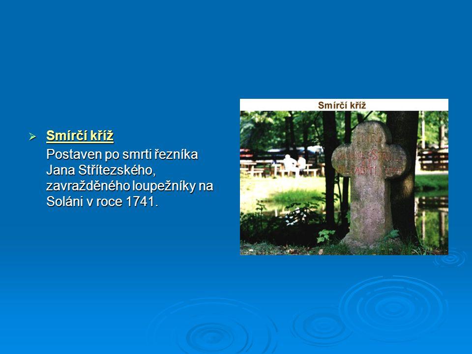 Smírčí kříž Postaven po smrti řezníka Jana Střítezského, zavražděného loupežníky na Soláni v roce 1741.