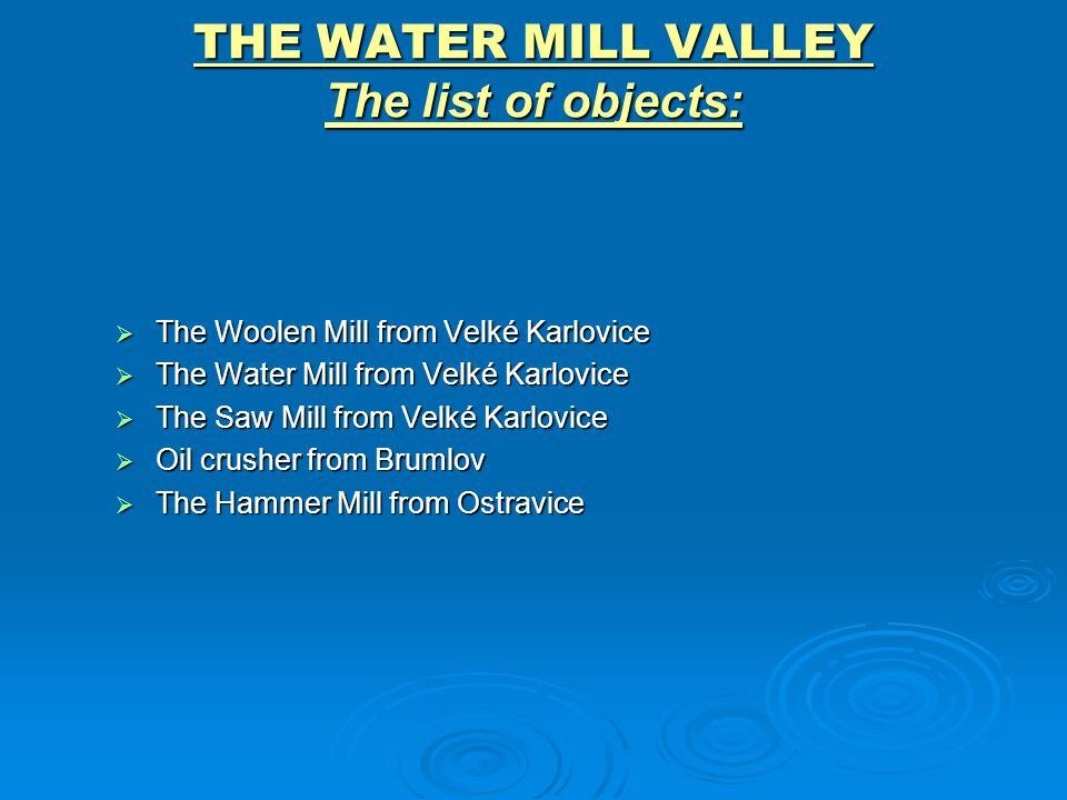 THE WATER MILL VALLEY The list of objects: