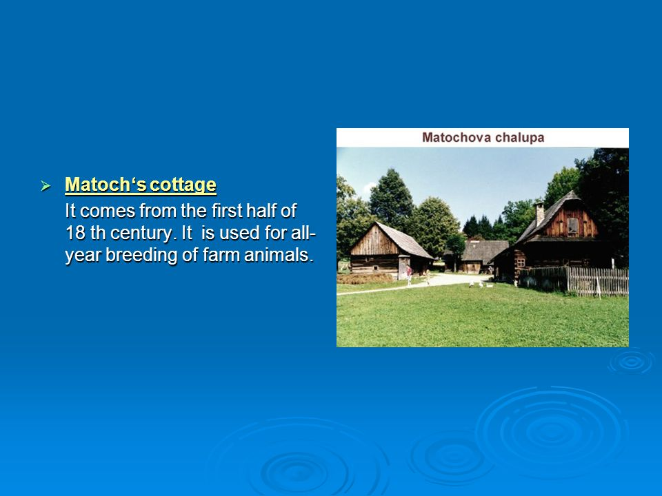 Matoch's cottage It comes from the first half of 18 th century.