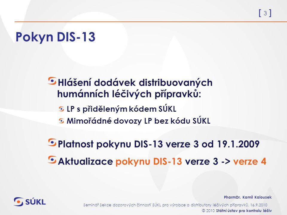 Pokyn DIS-13 Hlášení dodávek distribuovaných humánních léčivých přípravků: LP s přiděleným kódem SÚKL.
