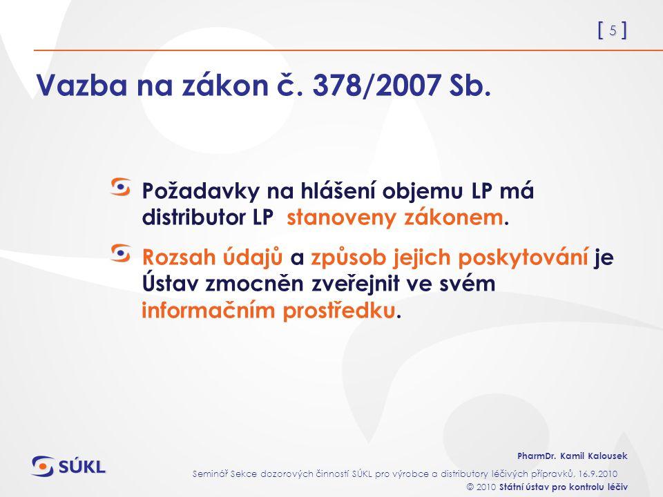 Vazba na zákon č. 378/2007 Sb. Požadavky na hlášení objemu LP má distributor LP stanoveny zákonem.