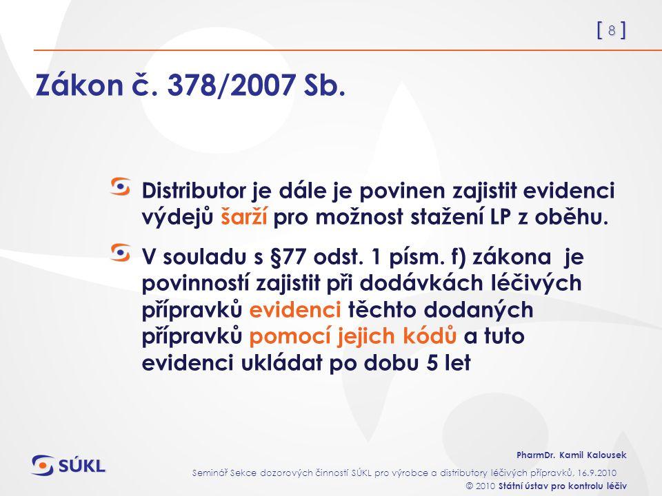 Zákon č. 378/2007 Sb. Distributor je dále je povinen zajistit evidenci výdejů šarží pro možnost stažení LP z oběhu.