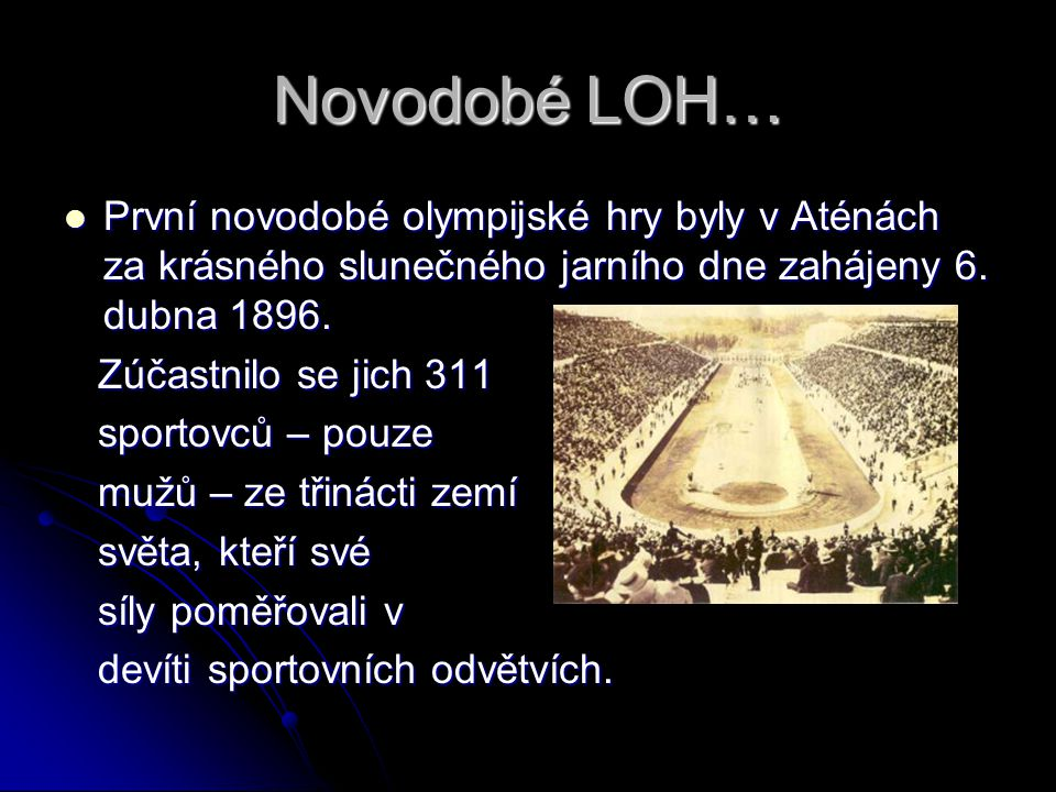 Novodobé LOH… První novodobé olympijské hry byly v Aténách za krásného slunečného jarního dne zahájeny 6. dubna 1896.