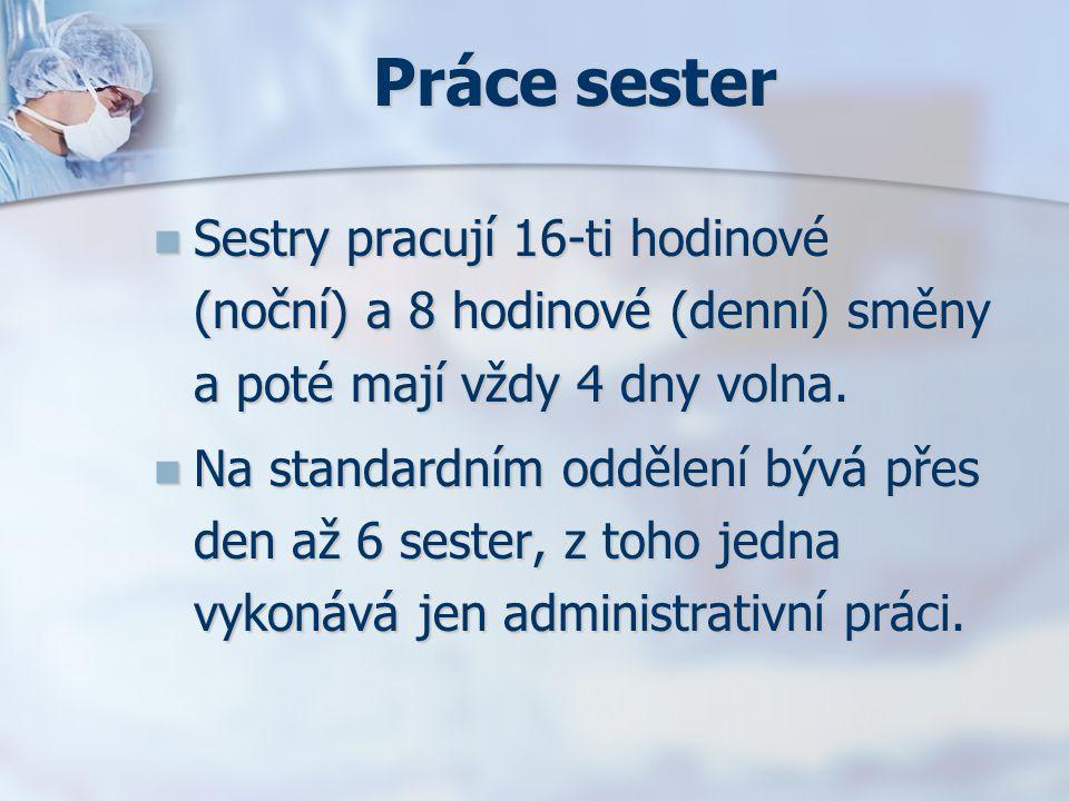 Práce sester Sestry pracují 16-ti hodinové (noční) a 8 hodinové (denní) směny a poté mají vždy 4 dny volna.