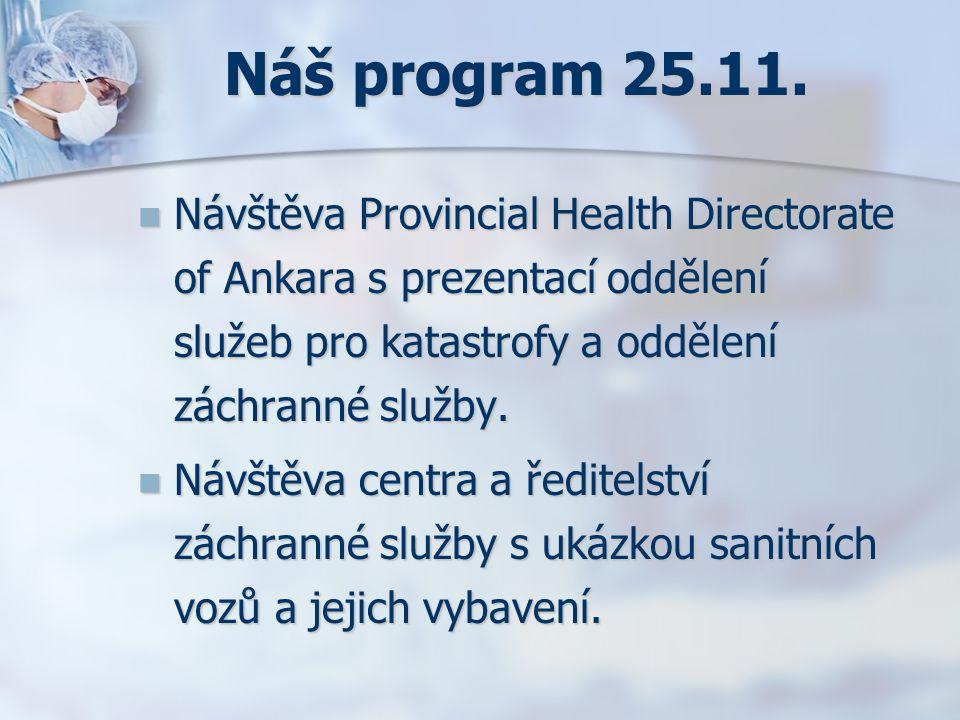 Náš program 25.11. Návštěva Provincial Health Directorate of Ankara s prezentací oddělení služeb pro katastrofy a oddělení záchranné služby.