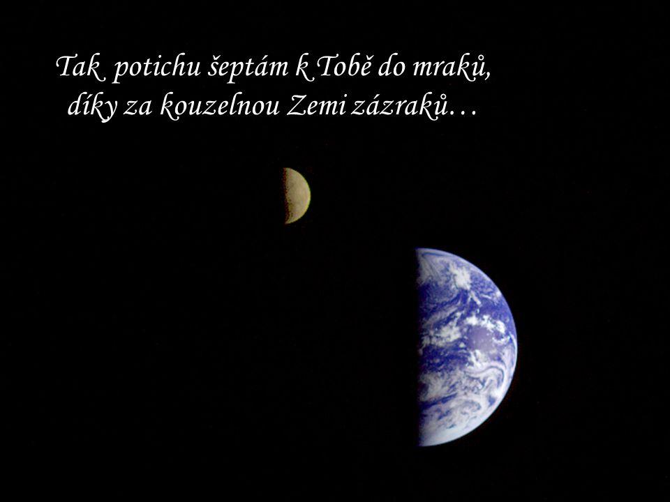 Tak potichu šeptám k Tobě do mraků, díky za kouzelnou Zemi zázraků…