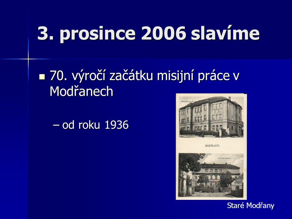 3. prosince 2006 slavíme 70. výročí začátku misijní práce v Modřanech