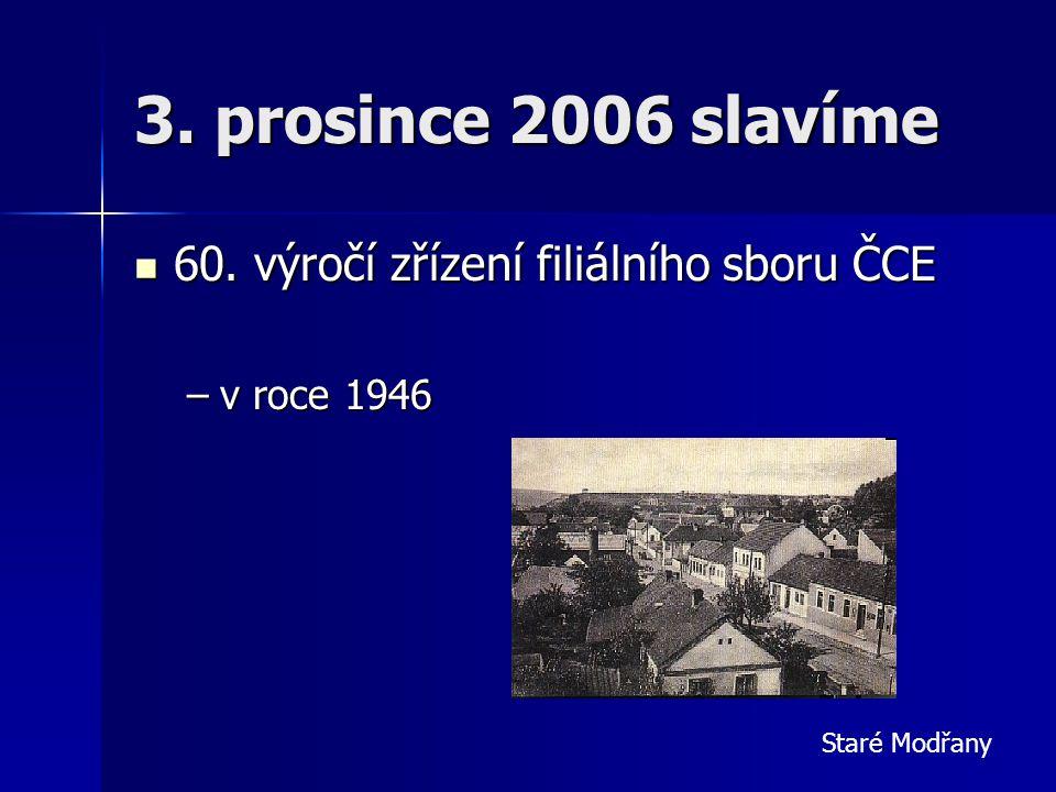 3. prosince 2006 slavíme 60. výročí zřízení filiálního sboru ČCE