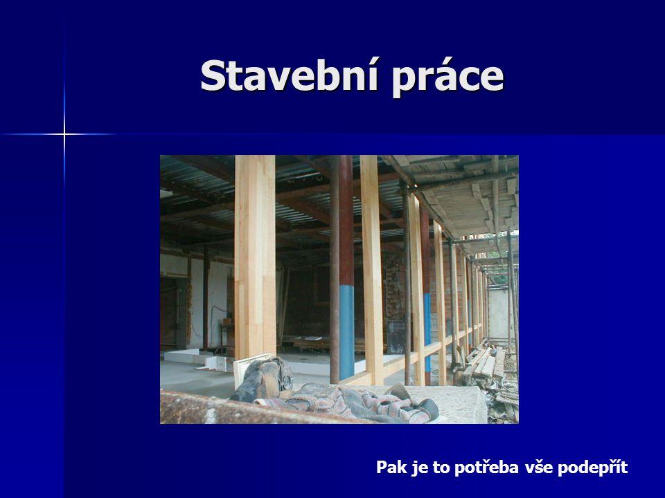 Stavební práce Pak je to potřeba vše podepřít